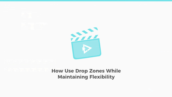 How to Use Drop Zones While Maintaining Flexibility