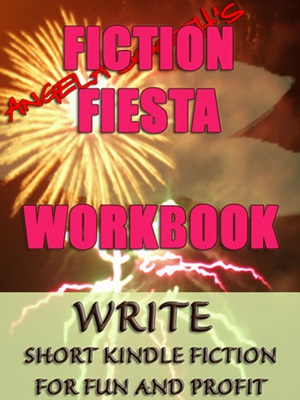 Fiction Fiesta: Write Short Kindle Fiction For Fun and Profit -- WORKBOOK