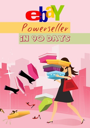 Ebay POWERSELLER IN 90 DAYS