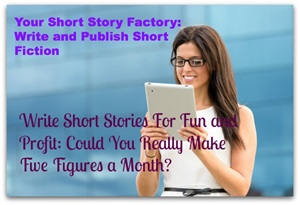Your Short Story Factory: Write and Publish Short Fiction